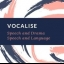 Vocalise- Speech and Drama; Speech and Language