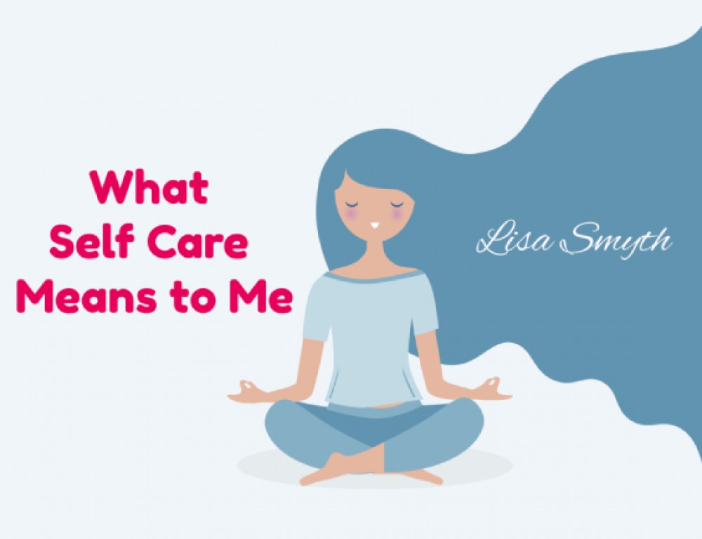 What Self Care Means To Me - Lisa Smyth