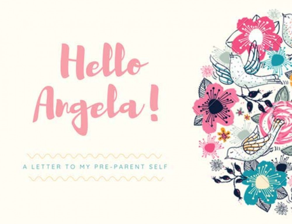 A Letter to my Pre-Parent Self - Angela McCann